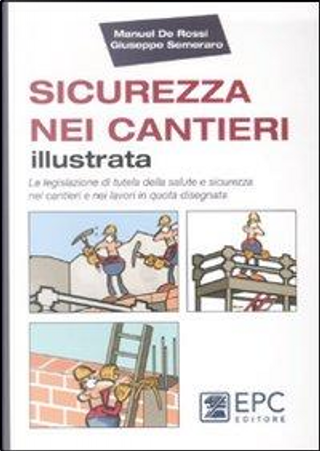 Sicurezza nei cantieri illustrata. La legislazione di tutela della salute e sicurezza nei cantieri e nei lavori in quota disegnata by Giuseppe Semeraro