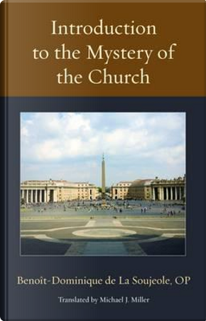 Introduction to the Mystery of the Church by Benoit-dominique De La Soujeole