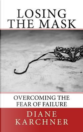 Losing the Mask by Diane L. Karchner