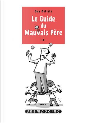 Le guide du mauvais père, Tome 4 by Guy Delisle