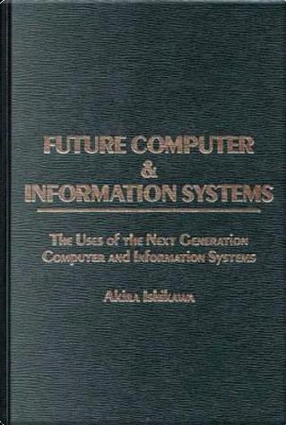 Future Computer and Information Systems by Akira Ishikawa