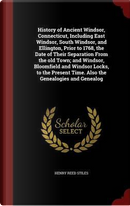 History of Ancient Windsor, Connecticut, Including East Windsor, South Windsor, and Ellington, Prior to 1768, the Date of Their Separation from the ... Time. Also the Genealogies and Genealog by Henry Reed Stiles