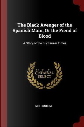 The Black Avenger of the Spanish Main, or the Fiend of Blood by Ned Buntline