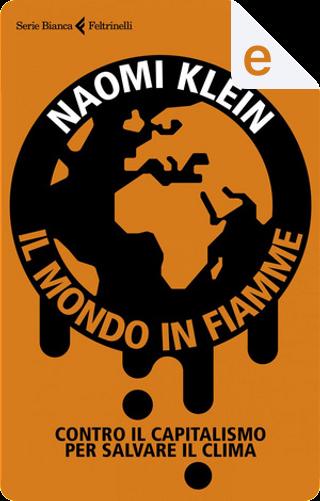 Il mondo in fiamme by Naomi Klein