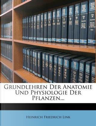 Grundlehren Der Anatomie Und Physiologie Der Pflanzen... by Heinrich Friedrich Link