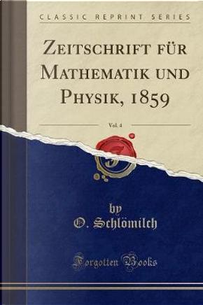 Zeitschrift für Mathematik und Physik, 1859, Vol. 4 (Classic Reprint) by O. Schlömilch
