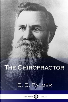 The Chiropractor by D. D. Palmer