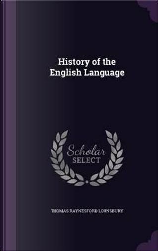 History of the English Language by Thomas Raynesford Lounsbury
