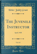 The Juvenile Instructor, Vol. 63 by Heber Jeddy Grant