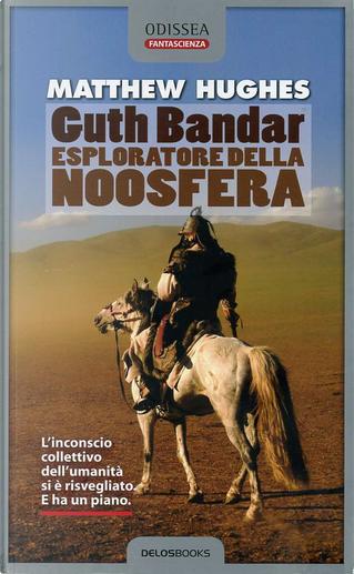 Guth Bandar esploratore della noosfera by Matthew Hughes