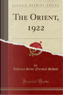 The Orient, 1922 (Classic Reprint) by Indiana State Normal School