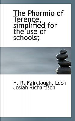 The Phormio of Terence, Simplified for the Use of Schools; by H. R. Fairclough