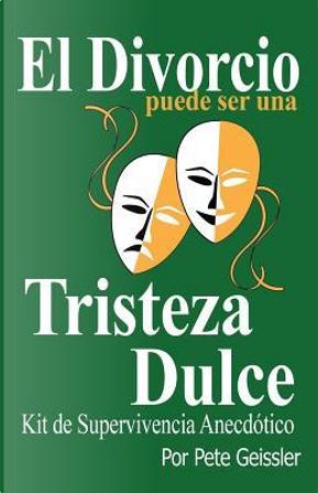 El Divorcio Puede Ser Una Tristeza Dulce by Pete Geissler