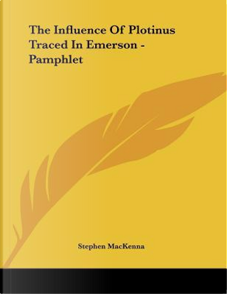The Influence of Plotinus Traced in Emerson by Stephen Mackenna