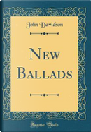 New Ballads (Classic Reprint) by John Davidson