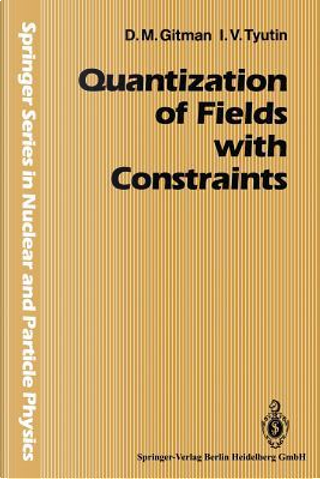 Quantization of Fields With Constraints by Dmitri M. Guitman