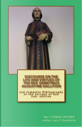 Discourse on the Life and Virtues of the Rev. Demetrius Augustine Gallitzin by Thomas Heyden