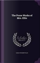 The Prose Works of Mrs. Ellis by Sarah Stickney Ellis