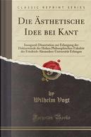 Die Ästhetische Idee bei Kant by Wilhelm Vogt