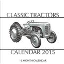 Classic Tractors 2015 Calendar by James Bates