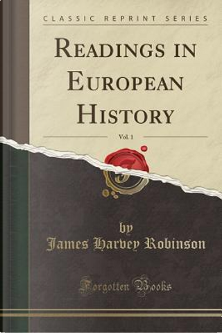 Readings in European History, Vol. 1 (Classic Reprint) by James Harvey Robinson