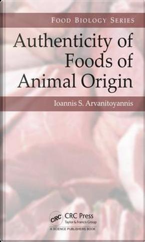 Authenticity of Foods of Animal Origin by Ioannis Sotirios Arvanitoyannis
