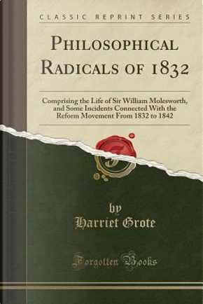 Philosophical Radicals of 1832 by Harriet Grote