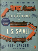 The Selected Works of T. S. Spivet by Reif Larsen