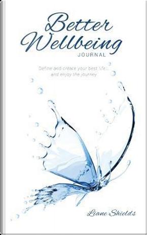 Better Wellbeing Journal by Liane Shields