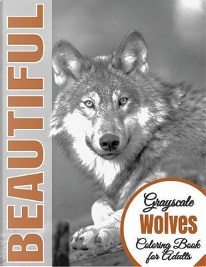 Beautiful Grayscale Wolves Adult Coloring Book by Beautiful Grayscale Coloring Books