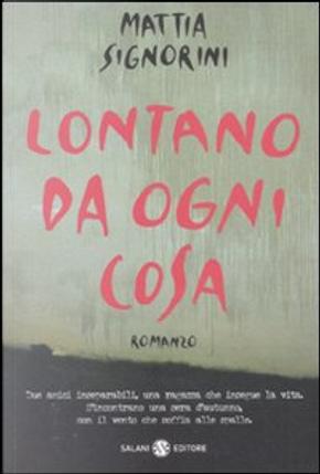 Lontano da ogni cosa by Mattia Signorini