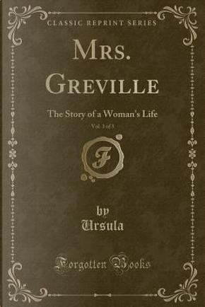 Mrs. Greville, Vol. 3 of 3 by Ursula Ursula