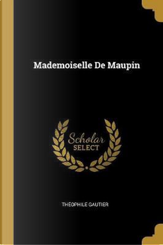 Mademoiselle de Maupin by THEOPHILE GAUTIER