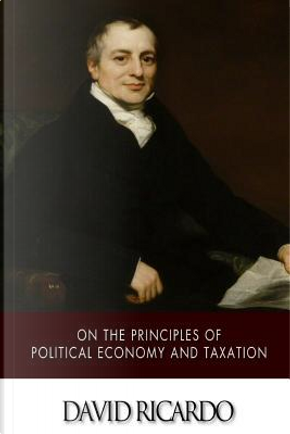 On the Principles of Political Economy and Taxation by David Ricardo