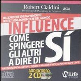 Influence. Come spingere gli altri a dire di SI - Audiolibro con 2 CD audio by Robert B. Cialdini