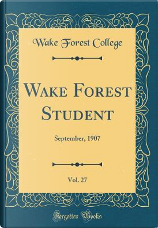 Wake Forest Student, Vol. 27 by Wake Forest College