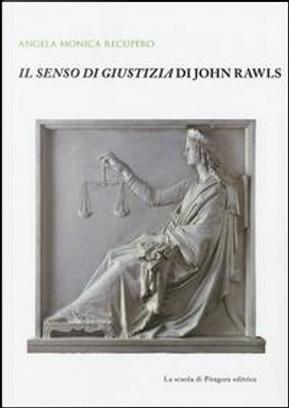Il senso di giustizia di John Rawls by Angela M. Recupero