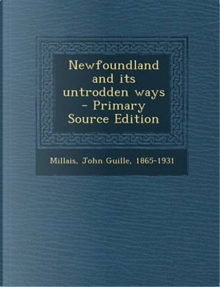 Newfoundland and Its Untrodden Ways by John Guille Millais