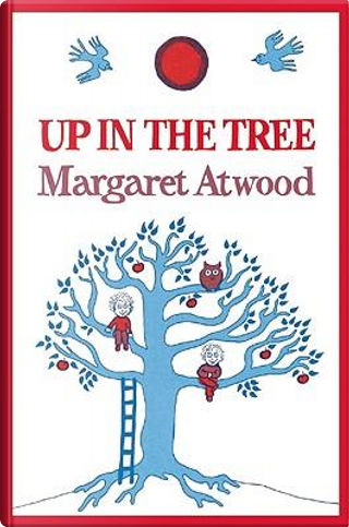 Up in the Tree by Margaret Eleanor Atwood
