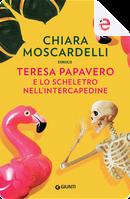Teresa Papavero e lo scheletro nell'intercapedine by Chiara Moscardelli