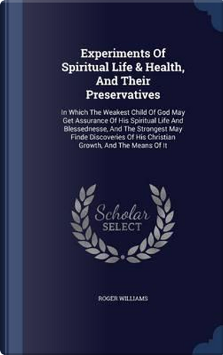Experiments of Spiritual Life & Health, and Their Preservatives by Roger Williams