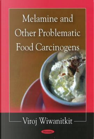 Melamine and Other Problematic Food Carcinogens by Viroj Wiwanitkit