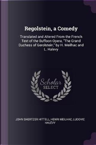 Regolstein, a Comedy by John Shertzer Hittell