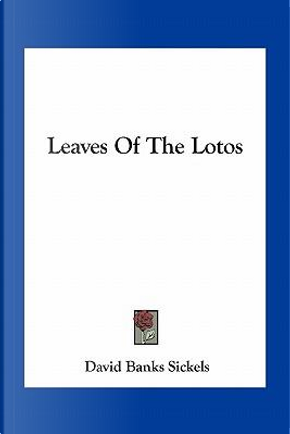 Leaves of the Lotos by David Banks Sickels