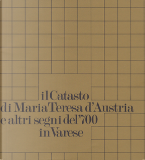 Il Catasto di Maria Teresa d'Austria e altri segni del '700 in Varese: mostra storica ai Musei Civici, Villa Mirabello, Varese, dal 12 dicembre 1979 al 13 gennaio 1980