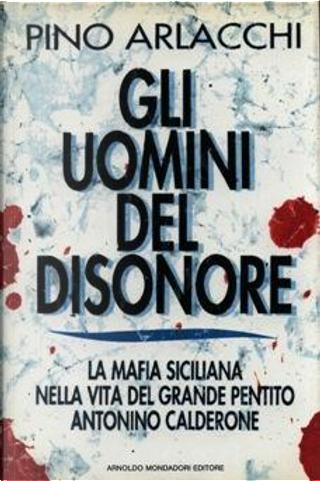 Gli uomini del disonore by Pino Arlacchi