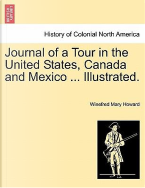 Journal of a Tour in the United States, Canada and Mexico ... Illustrated. by Winefred Mary Howard