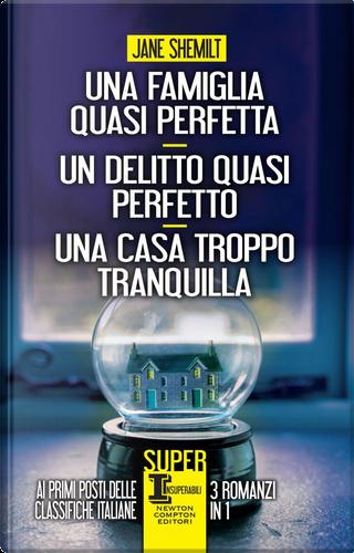 Una famiglia quasi perfetta - Un delitto quasi perfetto - Una casa troppo tranquilla by Jane Shemilt