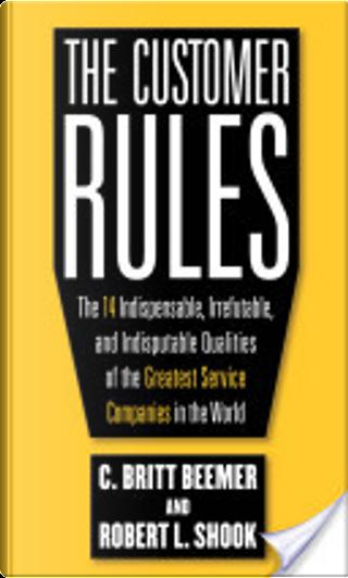 Customer Rules by Robert L. Shook, C.Britt Beemer