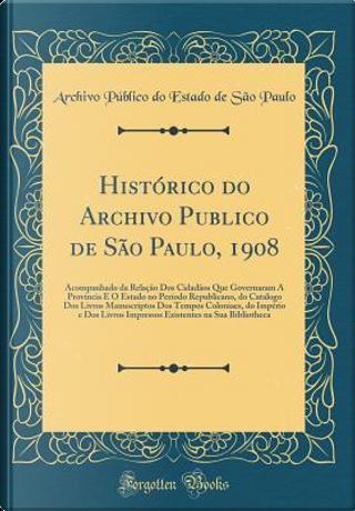 Histórico do Archivo Publico de São Paulo, 1908 by Archivo Público do Estado de Sã Paulo